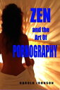 Zen and the Art of Pornography【電子書籍】[ Harold Johnson ]