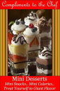 Mini Desserts: Mini Snacks - Mini Calories - Treat Yourself to Giant Flavor【電子書籍】[ Compliments to the Chef ]