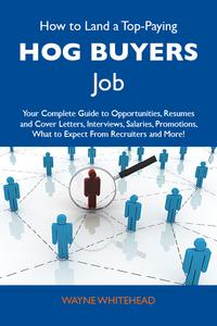 How to Land a Top-Paying Hog buyers Job: Your Complete Guide to Opportunities Resumes and Cover Letters Interviews Salaries Promotions What to Expect From Recruiters and More【電子書籍】[ Whitehead Wayne ]
