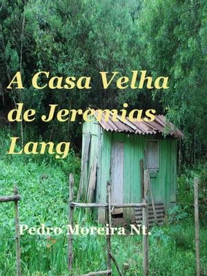 A Casa Velha de Jeremias Lang【電子書籍】[ Pedro Moreira Nt ]
