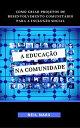 A Educa o na ComunidadeComo Criar Projetos de Desenvolvimento Comunit rio para a Inclus o Social【電子書籍】 Neil Mars