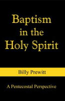 The Baptism in the Holy Spirit: A Pentecostal Perspective