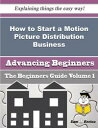 How to Start a Motion Picture Distribution Business (Beginners Guide)How to Start a Motion Picture Distribution Business (Beginners Guide)【電子書籍】[ Tisa March ]