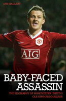 The Baby Faced Assasin - The Biography of Manchester United's Ole Gunnar Solskjaer