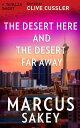 The Desert Here and the Desert Far Away【電子書籍】[ Marcus Sakey ]
