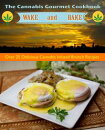 The Cannabis Gourmet Wake and Bake Cookbook