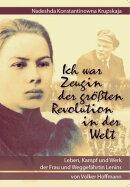 Nadeshda Konstantinowna Krupskaja - Ich war Zeugin der gr��ӏ��ten Revolution in der Welt