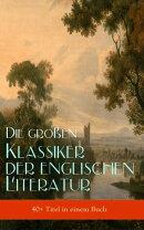 Die gro���en Klassiker der englischen Literatur (40+ Titel in einem Buch - Vollst���ndige deutsche Ausgaben)