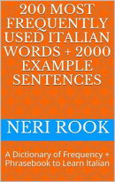 200 Most Frequently Used Italian Words + 2000 Example Sentences: A Dictionary of Frequency + Phrasebook to L��