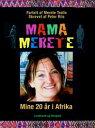 Mama Merete. Mine 20 ?r i Afrika【電子書籍】[ Peter Riis ]