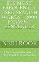 200 Most Frequently Used Spanish Words + 2000 Example Sentences: A Dictionary of Frequency + Phrasebook to L��