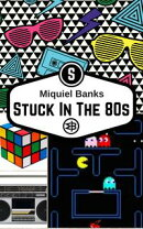 Stuck in the 80s: A Novel