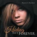 Hiding Isn't Forever【電子書籍】[ Shantise S. Funchest ]