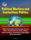 Political Warfare and Contentious Politics: Chilean Case Study under Kennedy, Johnson, Nixon, Social Movemen��