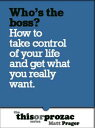 Who's The Boss?: How To Take Control Of Your Life And Get What You Really Want【電子書籍】[ Matt Prager ]