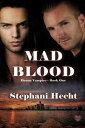 Mad Blood【電子書籍】[ Stephani Hecht ]