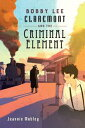 Bobby Lee Claremont and the Criminal Element【電子書籍】[ Jeannie Mobley ]