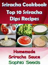 Sriracha Cookbook: Top 10 Sriracha Dips with Homemade Sriracha SauceEasy Cooking Recipes【電子書籍】[ Sophia Seeds ]