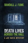 Death Lives Across the HallA Joe Davis Mystery[ Randall J. Funk ]