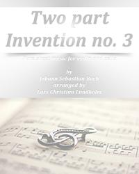 Two part Invention no. 3 Pure sheet music for violin and cello by Johann Sebastian Bach arranged by Lars Christian Lundholm【電子書籍】[ Pure Sheet Music ]