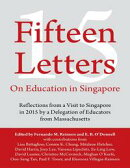 Fifteen Letters On Education In Singapore: Reflections from a Visit to Singapore In 2015 By a Delegation of ��