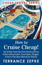 How to Cruise Cheap!【電子書籍】[ Terrance Zepke ]