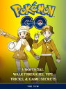 Pokemon Go Unofficial Walkthroughs, Tips Tricks, & Secrets【電子書籍】[ The Yuw ]
