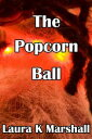 The Popcorn Ball【電子書籍】[ Laura K Marshall ]