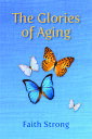 The Glories of Aging【電子書籍】[ Faith Strong ]