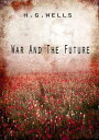 War And The Future【電子書籍】[ H G Wells ]
