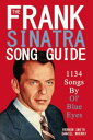 The Frank Sinatra Song Guide1134 Songs by Ol' Blue Eyes【電子書籍】[ Daniel ...
