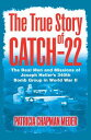 The True Story of Catch 22The Real Men and Missions of Joseph Heller's...
