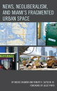 News, Neoliberalism, and Miami's Fragmented Urban Space【電子書籍】[ Moses Shumow ]