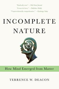 Incomplete Nature: How Mind Emerged from Matter【電子書籍】[ Terrence W. Deacon ]