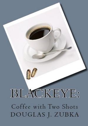 Blackeye: Coffee with Two Shots【電子書籍】[ Douglas Zubka ]