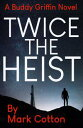 Twice the Heist【電子書籍】[ Mark Cotton ]