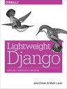 Lightweight DjangoUsing REST, WebSockets, and Backbone【電子書籍】[ Julia Elman ]