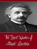 The Best Works of Albert Einstein (Best Works Include Relativity - The Special and General Theory, Sidelight��