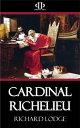 Cardinal Richelieu【電子書籍】[ Richard Lodge ]