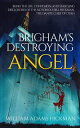 Brigham's Destroying Angel Being the Life, Confession, and Startling Disclosures of the Notorious Bill Hickman, the Danite Chief of Utah【電子書籍】[ William Adams Hickman ]