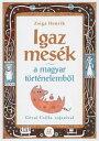 Igaz mes?k a magyar t?rt?nelemb?l【電子書籍】[ Zsiga Henrik ]
