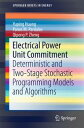 Electrical Power Unit CommitmentDeterministic and Two-Stage Stochastic Programming Models and Algorithms【電子書籍】 Yuping Huang