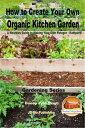 楽天楽天Kobo電子書籍ストアHow to Create Your Own Organic Kitchen Garden: A Newbie's Guide to Making Your Own Potager - Kailyaird!【電子書籍】[ Dueep Jyot Singh ]