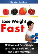 Lose Weight Fast:113 Fast and Easy Weight Loss Tips to Help You Get the Body You Want Fast