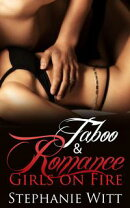 ROMANCE & TABOO : Girls On Fire - A SIZZLING STANDALONE Taboo Romance with SUBMISSION and ALPHAS (Short New ��