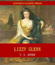 樂天商城 - Lizzy Glenn; Or, The Trials of a Seamstress【電子書籍】[ T. S. Arthur ]