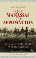 From Manassas to Appomattox: Memoirs of the Civil War in America (Illustrated Edition)Civil War Memories Series【電子書籍】[ James Longstreet ]