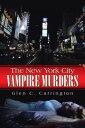 The New York City Vampire Murders【電子書籍】[ Glen C. Carrington ]