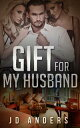 Gift For My Husband【電子書籍】[ JD Anders ]