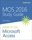 MOS 2016 Study Guide for Microsoft Access【電子書籍】[ John Pierce ]